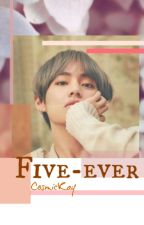 Five- ever (Taehyung x Reader) by Cosmickay