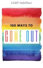 100 Ways To Come Out! by Lgbt-SafePlace