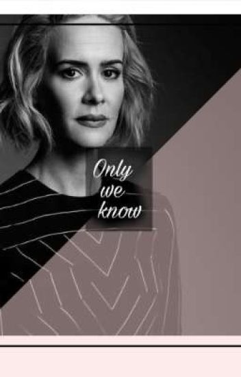 Only we know | Sarah Paulson