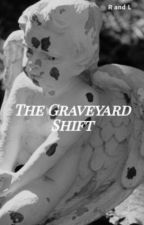 The Graveyard Shift by CoffeBeans97