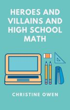 Heroes And Villains And High School Math by Christine_Owen