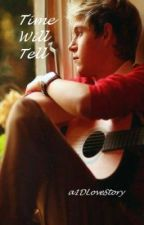 Time Will Tell (one direction fanfiction) by a1Dlovestory