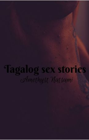 Tagalog Sex Stories Collection - Intoxicated - Wattpad