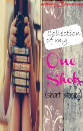 Collection of my One Shot (short stories) by JLforeverinlove