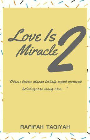 Love Is Miracle 2 by Rafifah_Taqiyah