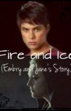 Fire and Ice (Jane and Embry's Love Story) by FallingAngelFromSky
