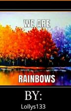 We Are Rainbows by Lollys133