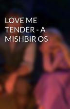 LOVE ME TENDER - A MISHBIR OS by mridzy