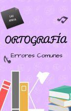 ORTOGRAFÍA (Errores Comunes) by ScarzKeeper