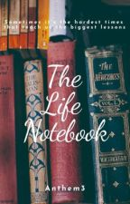 The Life Notebook by Anthem3