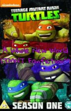 A Whole New World (TMNT Fanfiction~) by TMNT2347
