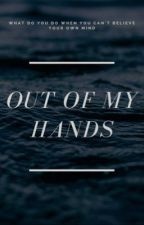 Out of my hands by thecrazyone42