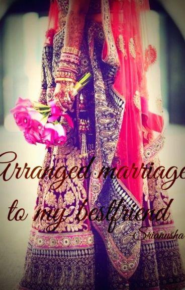 Arranged marriage to my bestfriend!