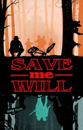 SAVE me WILL {Will Byers x reader}