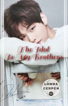 The Idol Is My Brothers (One-shot Story) by dillapps