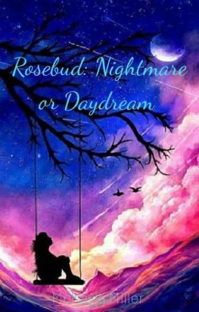 Rosebud: Nightmare or Daydream by babygirlxkayla