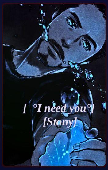 [ °I need you °] [Stony]