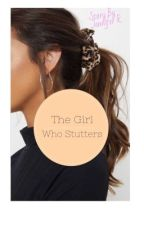 The Girl Who Stutters  by notapartytrick