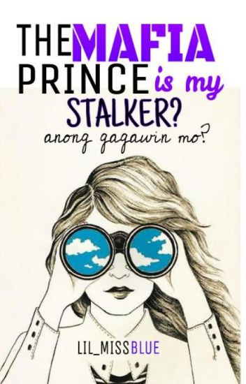 The Mafia Prince is my Stalker? anong gagawin ko?! (>_<)