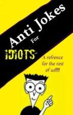 Anti Jokes for Idiots... by Thearaputic_brick