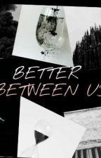 [FanFic]Better Between Us by AdrnBat