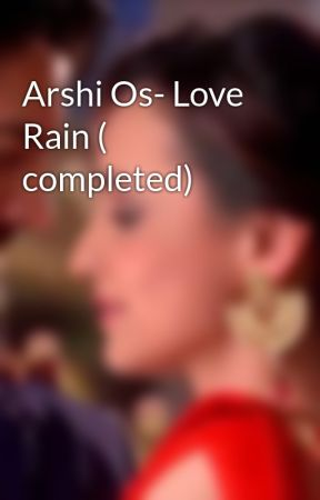 Arshi Os- Love Rain ( completed) - Part 1 - Wattpad
