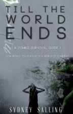 Till the world ends (a zombie survival guide) by Bookopolis7