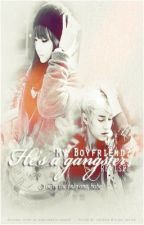 My Boyfriend? He's A Gangster. [REVISED] by gongchanisallmine07