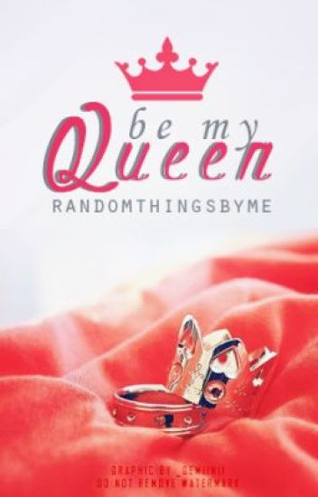 Be my Queen ✔