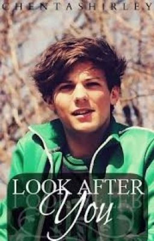 Look After You (Louis Tomlinson Fan Fic) by KaraAnnRose