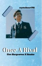 Once a rival (five x reader) by crystalheart781