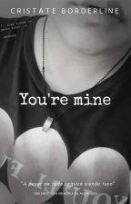 You're Mine  [ONESHOT] by CristateBorderline