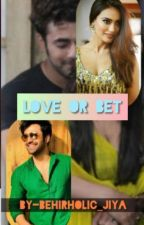 Love or bet✔(completed) by Jiya_kalra
