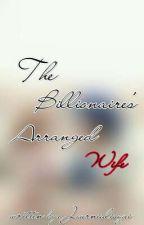 The Billionaire's Arranged Wife  by journialisqui