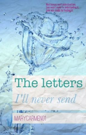 The Letters I'll Never Send by Marycarmen01