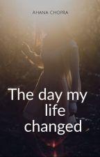 The day my life changed... by AhanaChopra