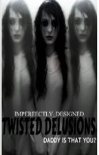 Twisted Delusions *Coming Soon* by ImperfectlyDesigned