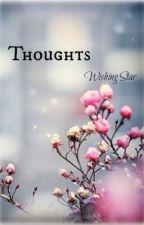 ~*Thoughts*~ by XxWishingStarxX