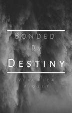 Bonded By Destiny by TwilieViola