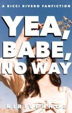 yea, babe, no way    ri. rivero by ririverhoe