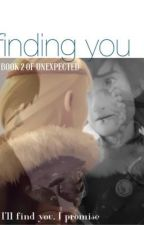 Finding You ~Book 2 of Unexpected~ by BurningFiree
