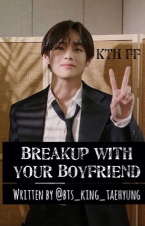 Breakup with your boyfriend    Kim Taehyung  by bts_king_taehyung