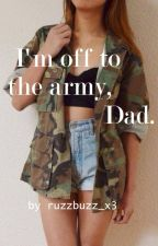 I'm off to the army dad by ruzzbuzz_x3