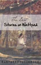The Best Stories On Wattpad by raspberrylicorice