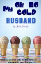 my OH SO COLD Husband (SLOW UPDATE) by jhane_purple
