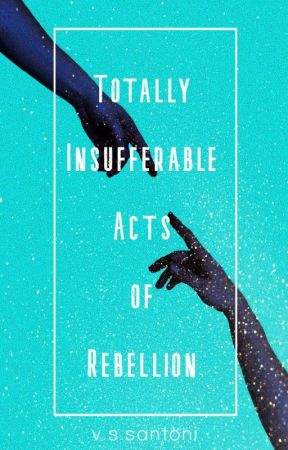 Totally Insufferable Acts of Rebellion by VSSantoni