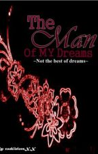The Man Of My Dreams~Not the best of dreams. by cookiieloveXX
