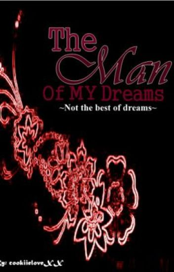 The Man Of My Dreams~Not the best of dreams.