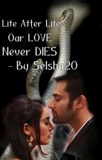 Life After Life - Our LOVE never DIES (Behir FF) by Selsha20
