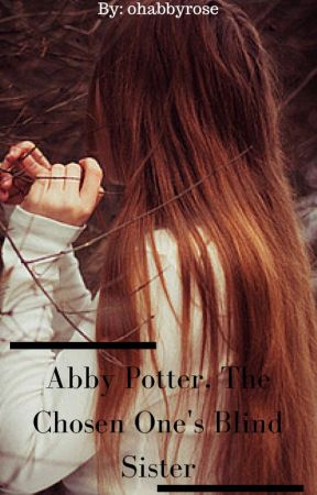 Abby Potter, The Chosen One's Blind Sister [Complete] by ohabbyrose